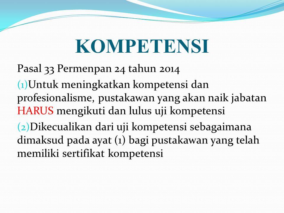KOMPETENSI Pasal 33 Permenpan 24 tahun 2014 (1) Untuk meningkatkan kompetensi dan profesionalisme, pustakawan yang akan naik jabatan HARUS mengikuti d