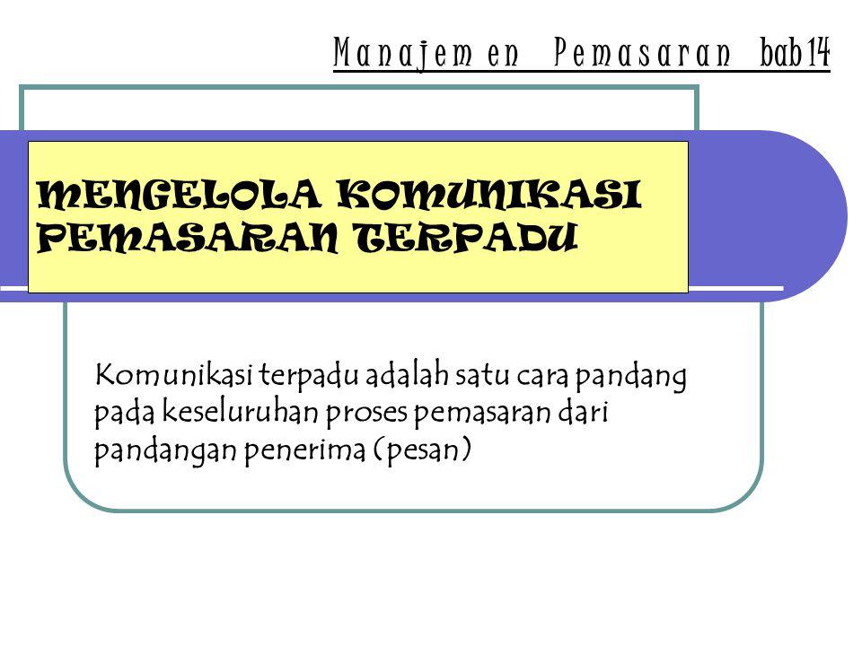 MENGELOLA KOMUNIKASI PEMASARAN TERPADU M a n a j e m e n P e m a s a r a n bab 14 Komunikasi terpadu adalah satu cara pandang pada keseluruhan proses