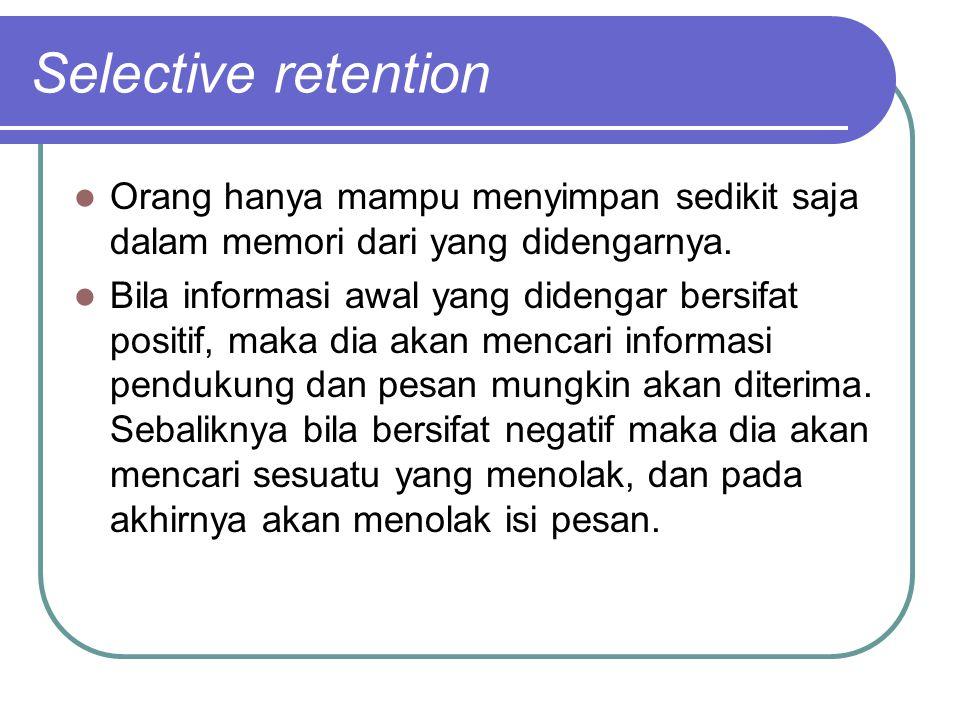 Selective retention Orang hanya mampu menyimpan sedikit saja dalam memori dari yang didengarnya. Bila informasi awal yang didengar bersifat positif, m