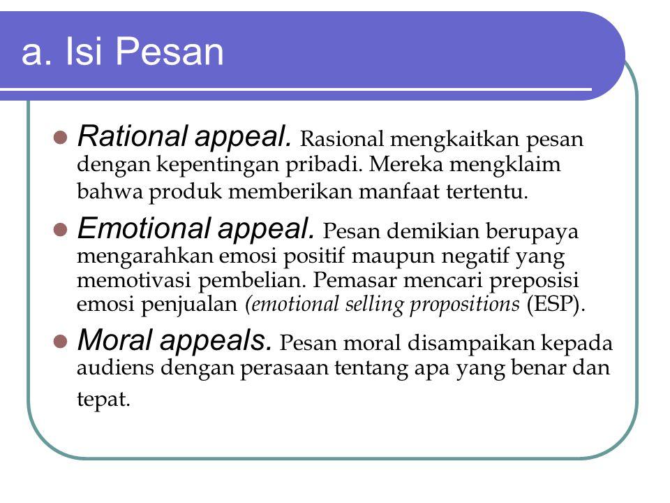 a. Isi Pesan Rational appeal. Rasional mengkaitkan pesan dengan kepentingan pribadi. Mereka mengklaim bahwa produk memberikan manfaat tertentu. Emotio