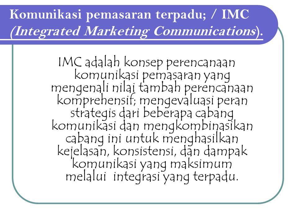 Komunikasi pemasaran terpadu; / IMC (Integrated Marketing Communications). IMC adalah konsep perencanaan komunikasi pemasaran yang mengenali nilai tam