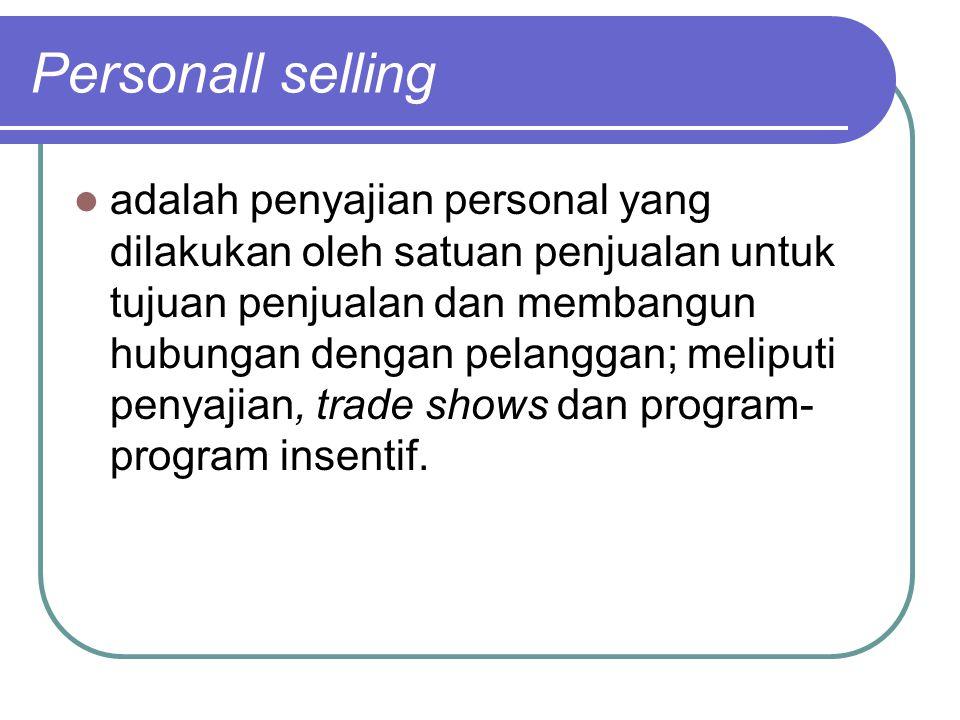 Personall selling adalah penyajian personal yang dilakukan oleh satuan penjualan untuk tujuan penjualan dan membangun hubungan dengan pelanggan; melip