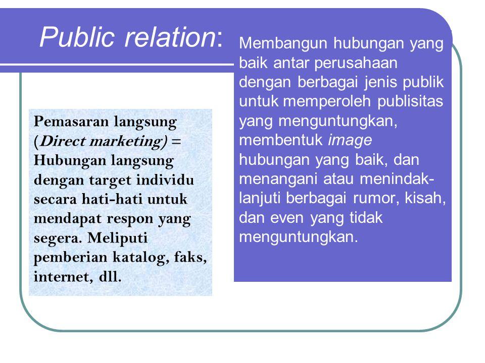 Public relation: Membangun hubungan yang baik antar perusahaan dengan berbagai jenis publik untuk memperoleh publisitas yang menguntungkan, membentuk