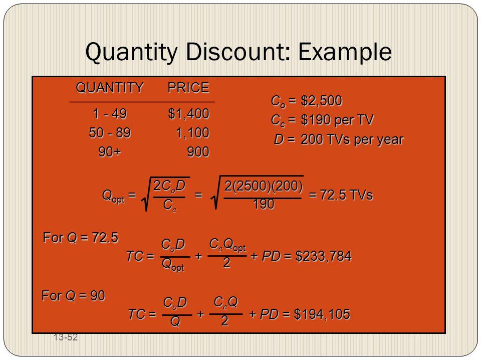 13-52 Quantity Discount: Example QUANTITYPRICE 1 - 49$1,400 50 - 891,100 90+900 C o =$2,500 C c =$190 per TV D =200 TVs per year Q opt = = = 72.5 TVs
