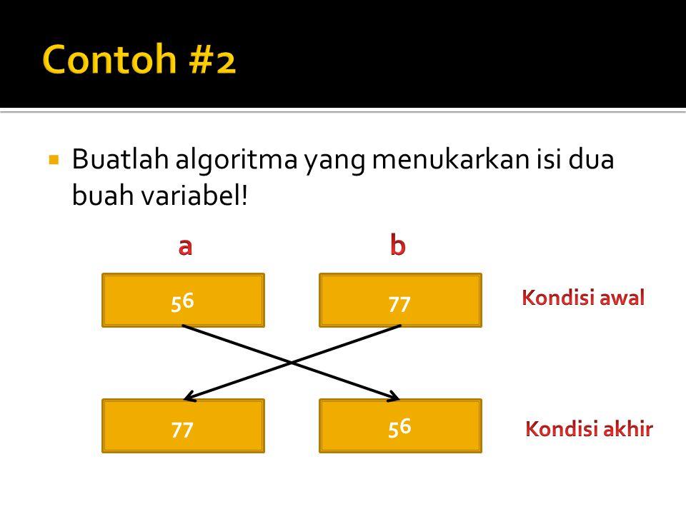 Buatlah algoritma yang menukarkan isi dua buah variabel! 56 77 56