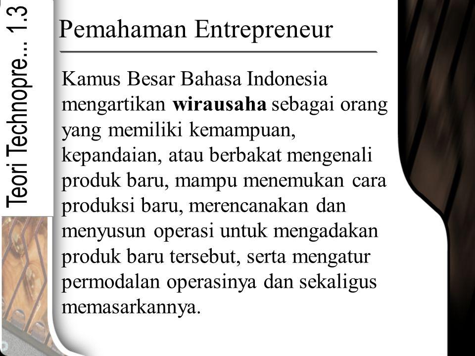 Pemahaman Entrepreneur Kamus Besar Bahasa Indonesia mengartikan wirausaha sebagai orang yang memiliki kemampuan, kepandaian, atau berbakat mengenali p