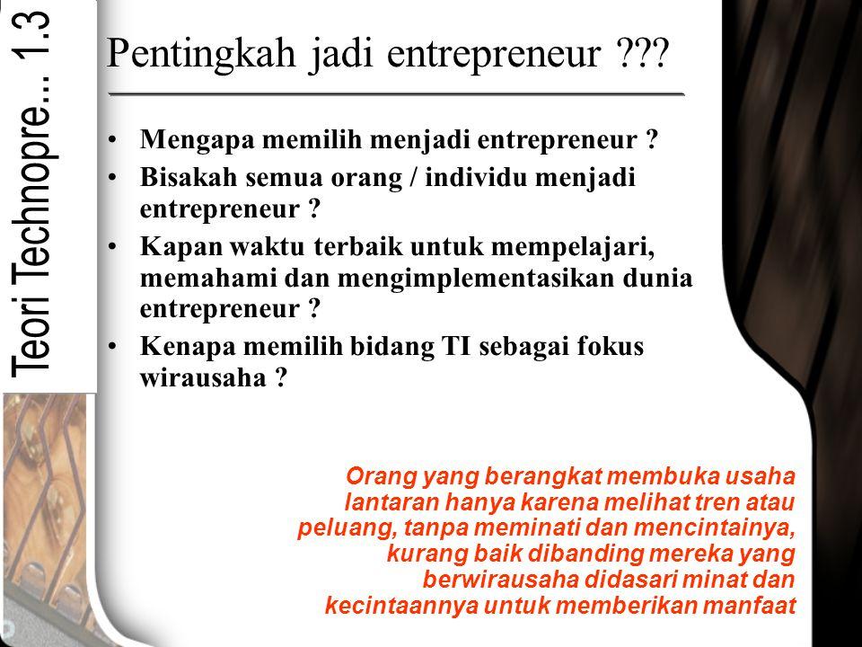 Pentingkah jadi entrepreneur ??? Orang yang berangkat membuka usaha lantaran hanya karena melihat tren atau peluang, tanpa meminati dan mencintainya,