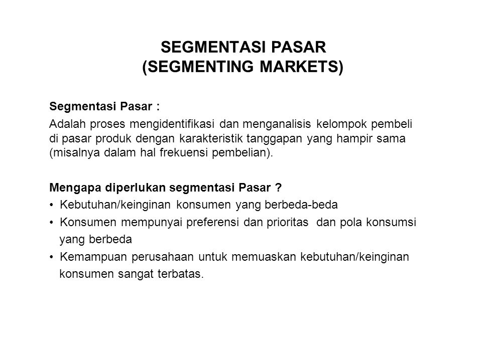 SEGMENTASI PASAR (SEGMENTING MARKETS) Segmentasi Pasar : Adalah proses mengidentifikasi dan menganalisis kelompok pembeli di pasar produk dengan karak