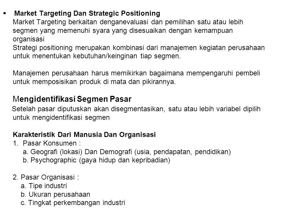  Market Targeting Dan Strategic Positioning Market Targeting berkaitan denganevaluasi dan pemilihan satu atau lebih segmen yang memenuhi syara yang d