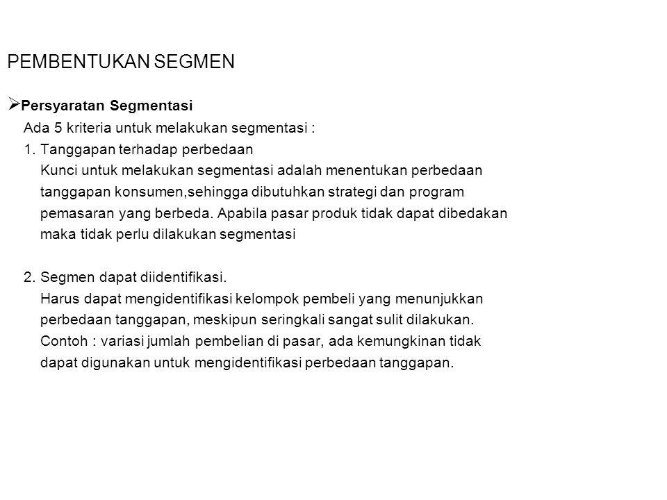 PEMBENTUKAN SEGMEN  Persyaratan Segmentasi Ada 5 kriteria untuk melakukan segmentasi : 1. Tanggapan terhadap perbedaan Kunci untuk melakukan segmenta
