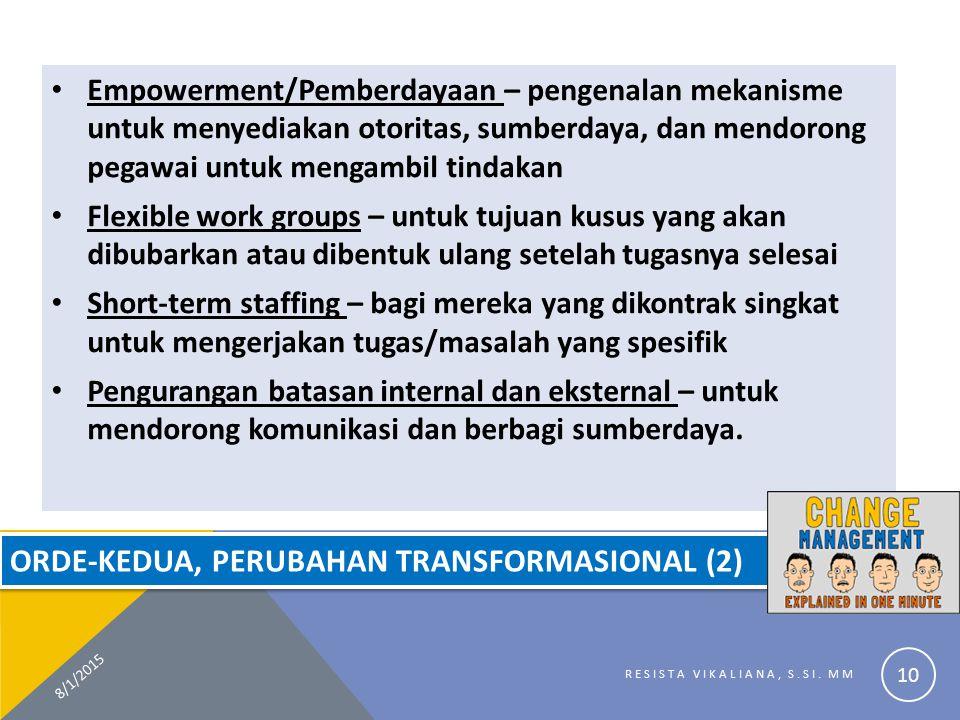 ORDE-KEDUA, PERUBAHAN TRANSFORMASIONAL (2) Empowerment/Pemberdayaan – pengenalan mekanisme untuk menyediakan otoritas, sumberdaya, dan mendorong pegaw