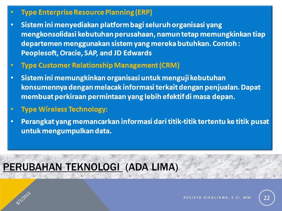 PERUBAHAN TEKNOLOGI (ADA LIMA) Type Enterprise Resource Planning (ERP) Sistem ini menyediakan platform bagi seluruh organisasi yang mengkonsolidasi ke