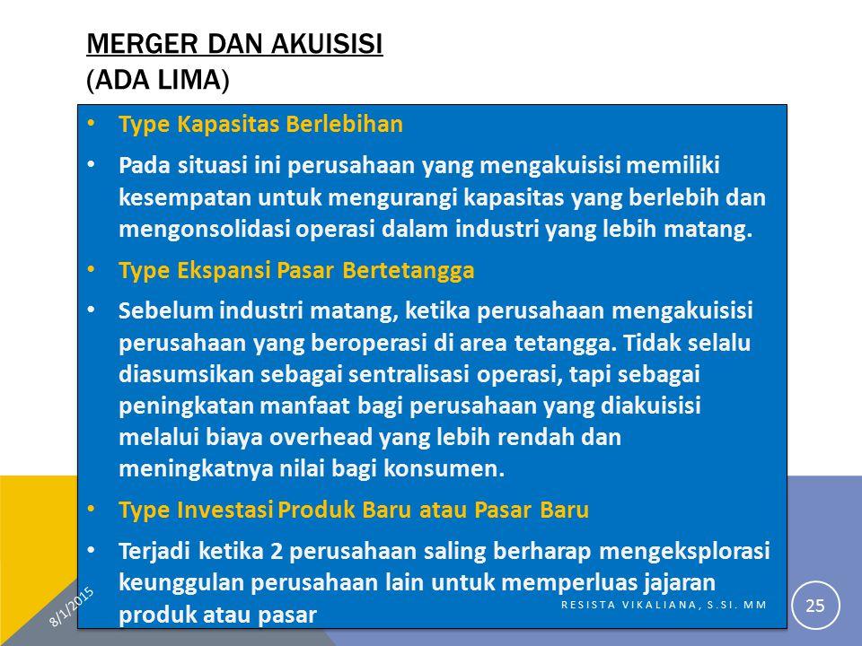 MERGER DAN AKUISISI (ADA LIMA) Type Kapasitas Berlebihan Pada situasi ini perusahaan yang mengakuisisi memiliki kesempatan untuk mengurangi kapasitas