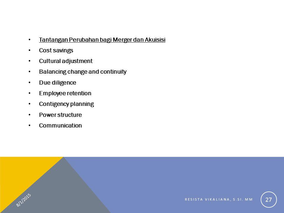Tantangan Perubahan bagi Merger dan Akuisisi Cost savings Cultural adjustment Balancing change and continuity Due diligence Employee retention Contige