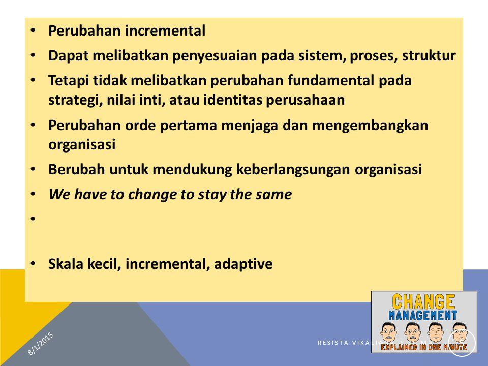 Perubahan incremental Dapat melibatkan penyesuaian pada sistem, proses, struktur Tetapi tidak melibatkan perubahan fundamental pada strategi, nilai in