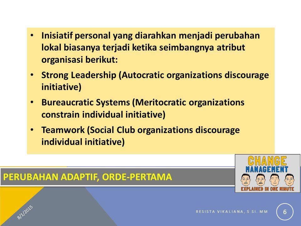 PERUBAHAN ADAPTIF, ORDE-PERTAMA Inisiatif personal yang diarahkan menjadi perubahan lokal biasanya terjadi ketika seimbangnya atribut organisasi berik