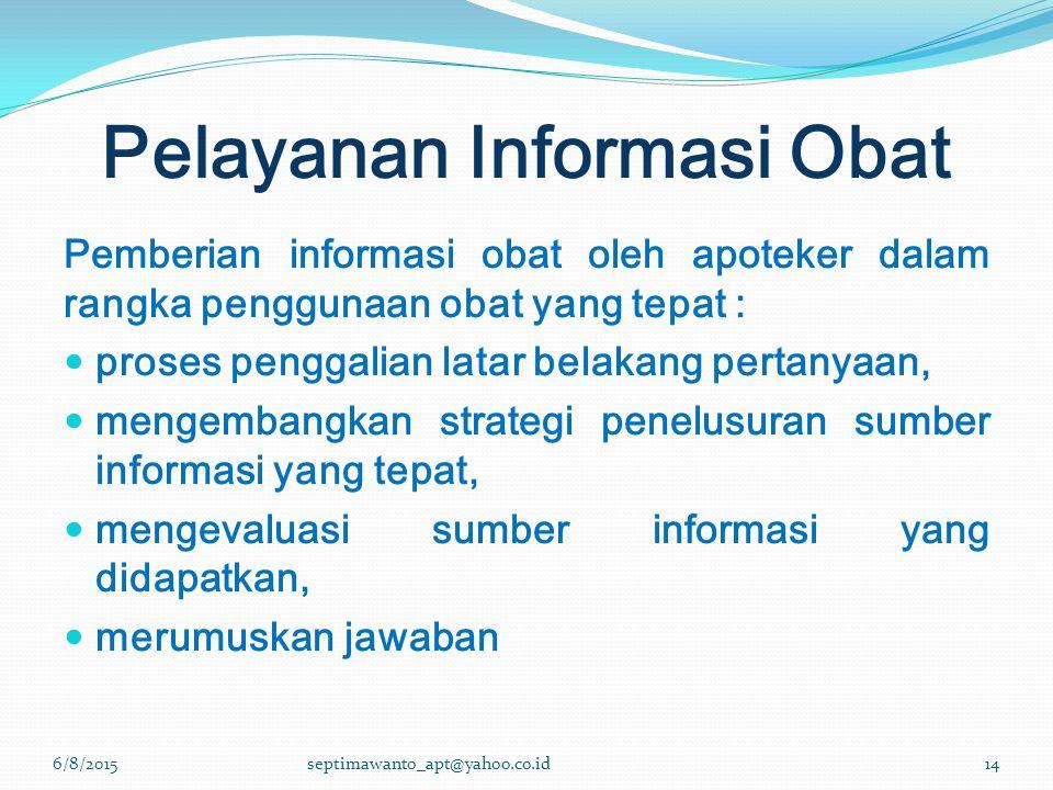 6/8/2015septimawanto_apt@yahoo.co.id14 Pemberian informasi obat oleh apoteker dalam rangka penggunaan obat yang tepat : proses penggalian latar belaka