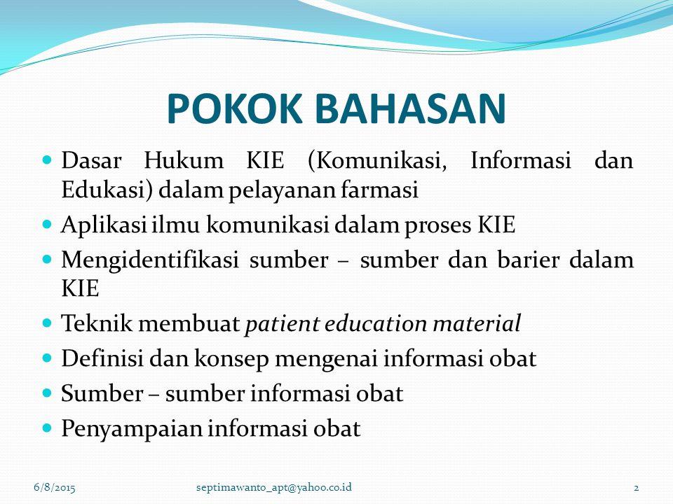 POKOK BAHASAN Dasar Hukum KIE (Komunikasi, Informasi dan Edukasi) dalam pelayanan farmasi Aplikasi ilmu komunikasi dalam proses KIE Mengidentifikasi s