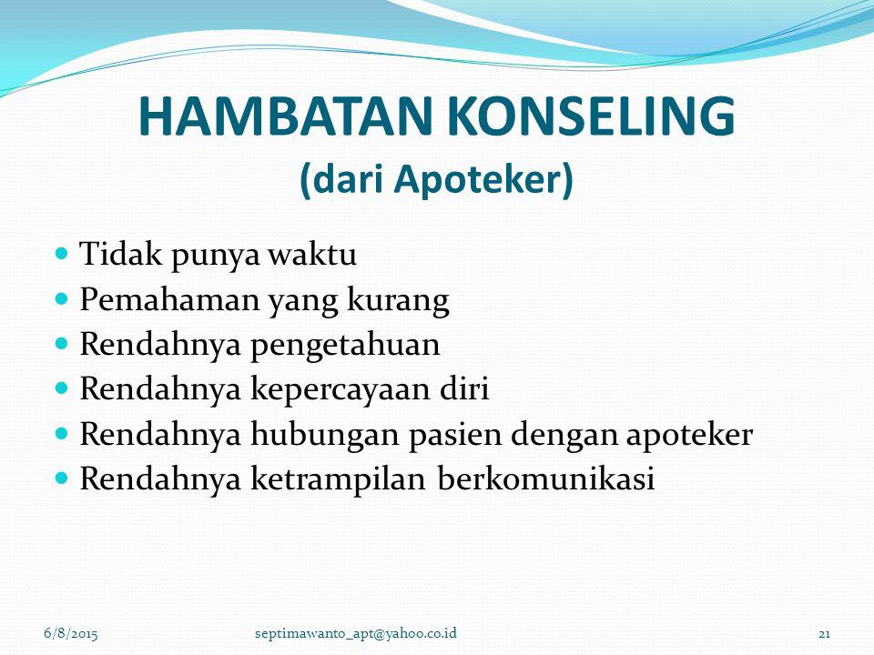 HAMBATAN KONSELING (dari Apoteker) 6/8/2015septimawanto_apt@yahoo.co.id21 Tidak punya waktu Pemahaman yang kurang Rendahnya pengetahuan Rendahnya kepe