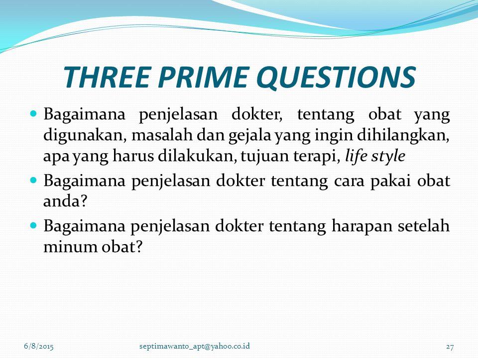 THREE PRIME QUESTIONS Bagaimana penjelasan dokter, tentang obat yang digunakan, masalah dan gejala yang ingin dihilangkan, apa yang harus dilakukan, t