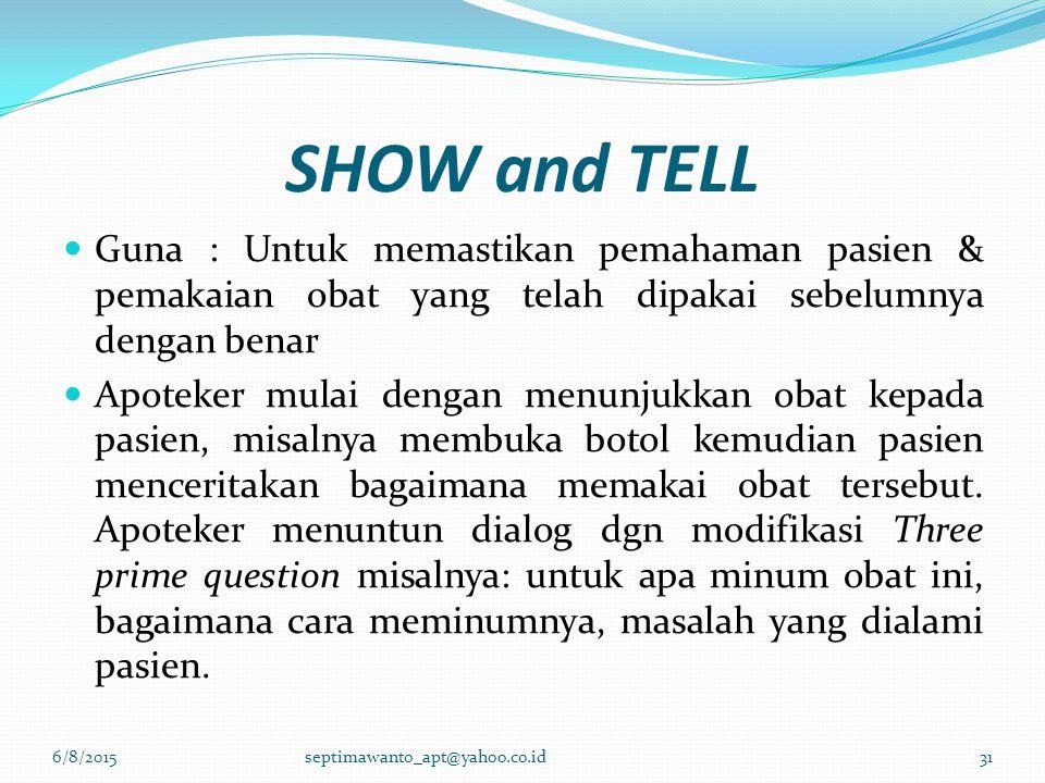 SHOW and TELL Guna : Untuk memastikan pemahaman pasien & pemakaian obat yang telah dipakai sebelumnya dengan benar Apoteker mulai dengan menunjukkan o