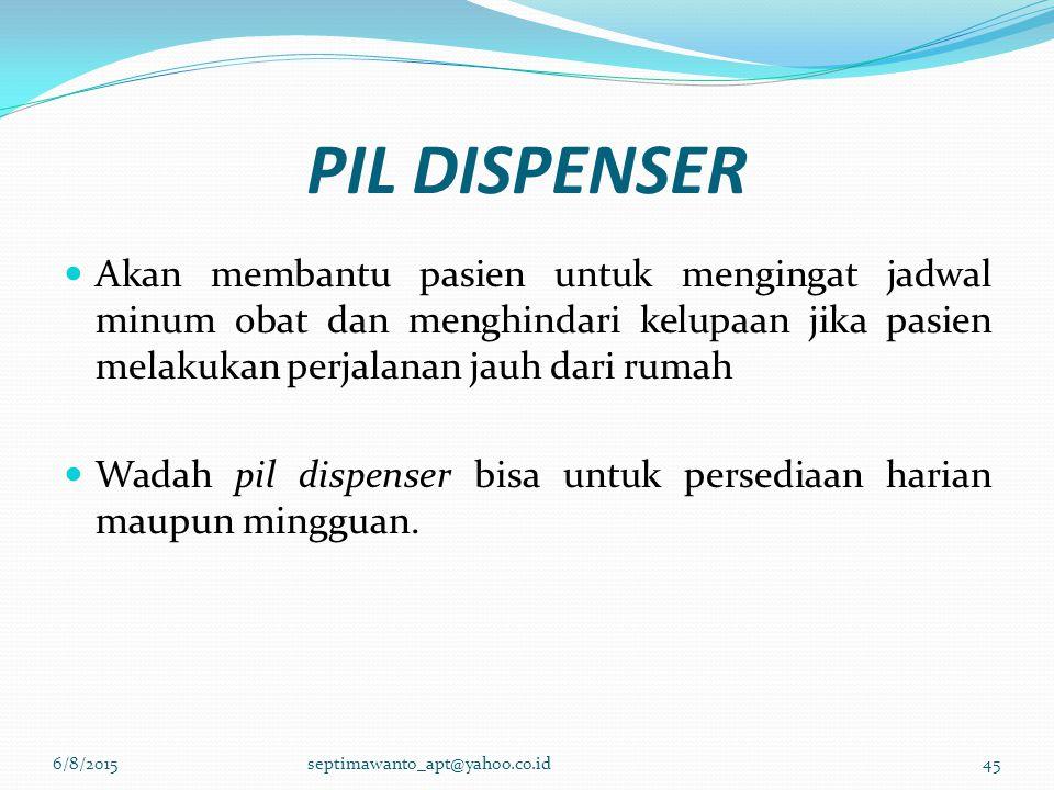 PIL DISPENSER Akan membantu pasien untuk mengingat jadwal minum obat dan menghindari kelupaan jika pasien melakukan perjalanan jauh dari rumah Wadah p