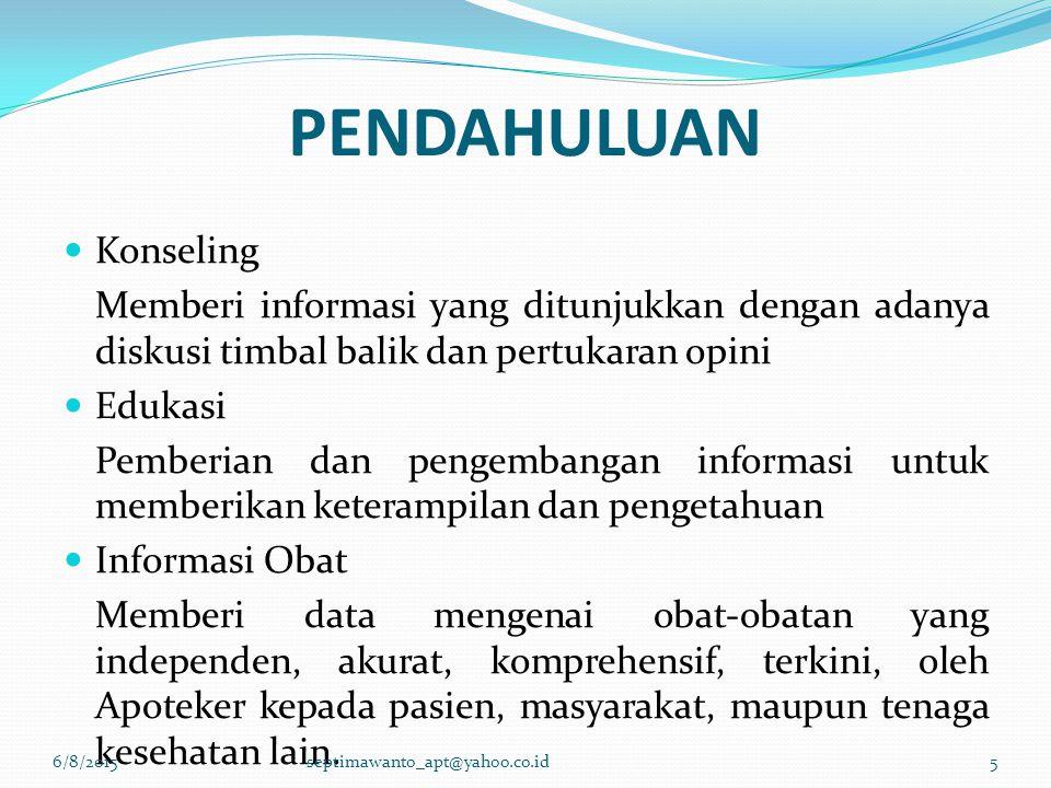 DASAR HUKUM KepMenKes RI No.1027/Menkes/SK/IX/2004 Tentang standar pelayanan kefarmasian di apotek Farmasis tidak sekedar meracik obat untuk pasien Interaksi dengan pasien dan profesi kesehatan lain Farmasis dituntut meningkatkan pengetahuan, keterampilan dan perilaku Untuk memberikan pelayanan informasi obat dan konseling 6/8/20156septimawanto_apt@yahoo.co.id
