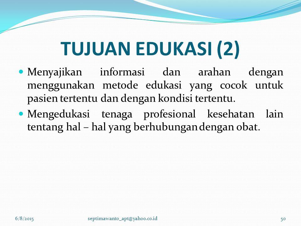 TUJUAN EDUKASI (2) Menyajikan informasi dan arahan dengan menggunakan metode edukasi yang cocok untuk pasien tertentu dan dengan kondisi tertentu. Men