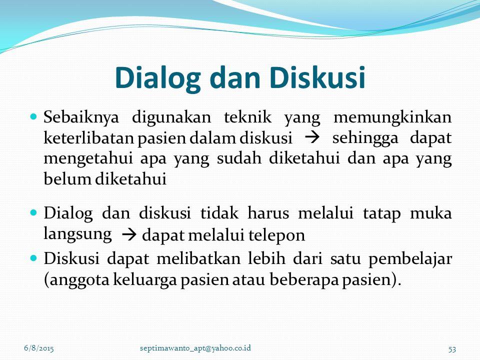 Dialog dan Diskusi Sebaiknya digunakan teknik yang memungkinkan keterlibatan pasien dalam diskusi Dialog dan diskusi tidak harus melalui tatap muka la