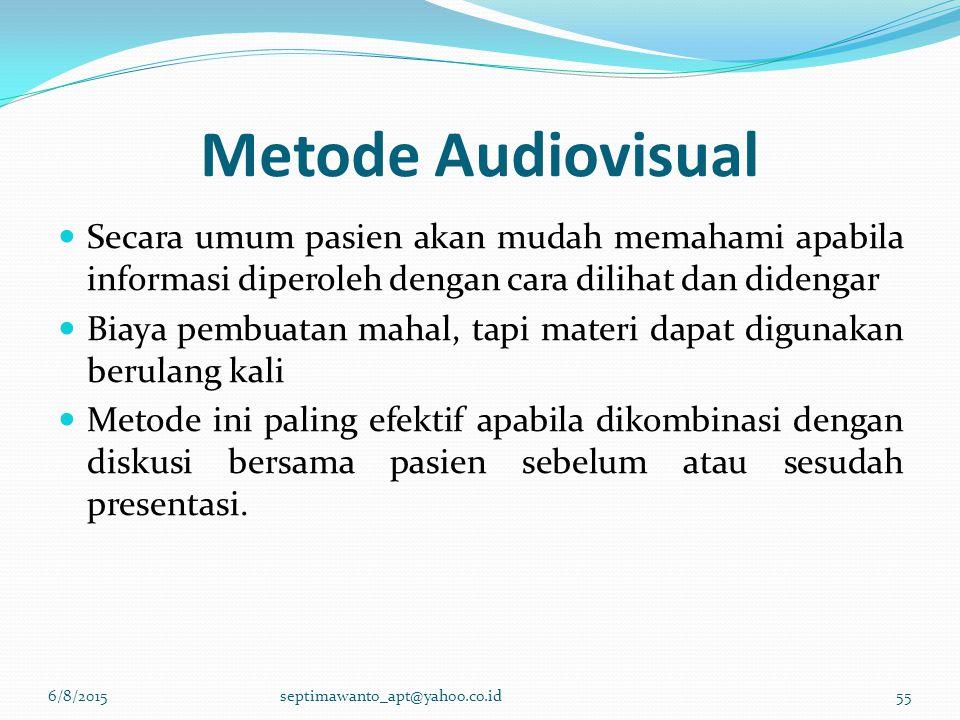 Metode Audiovisual Secara umum pasien akan mudah memahami apabila informasi diperoleh dengan cara dilihat dan didengar Biaya pembuatan mahal, tapi mat