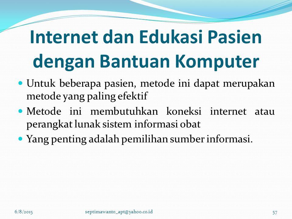 Internet dan Edukasi Pasien dengan Bantuan Komputer Untuk beberapa pasien, metode ini dapat merupakan metode yang paling efektif Metode ini membutuhka