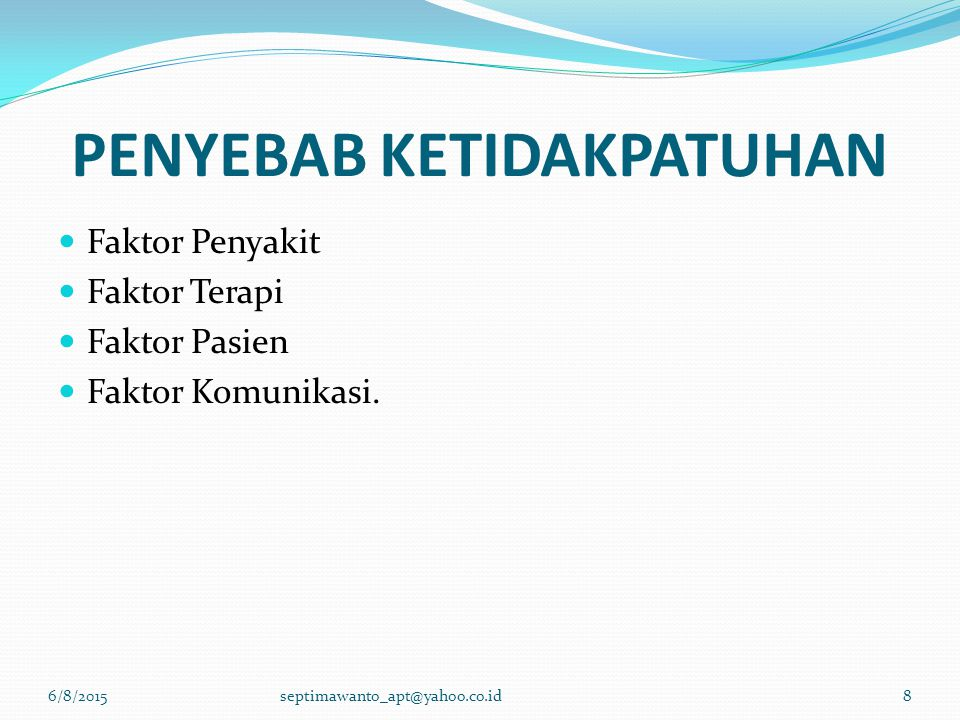 PENYEBAB KETIDAKPATUHAN Faktor Penyakit Faktor Terapi Faktor Pasien Faktor Komunikasi. 6/8/2015septimawanto_apt@yahoo.co.id8