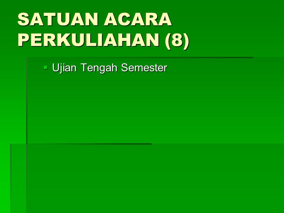 SATUAN ACARA PERKULIAHAN (8)  Ujian Tengah Semester