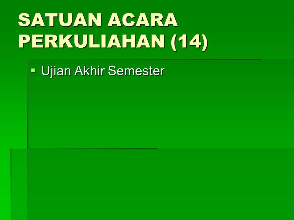 SATUAN ACARA PERKULIAHAN (14)  Ujian Akhir Semester