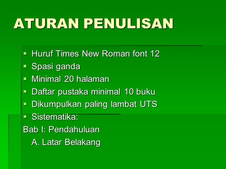 ATURAN PENULISAN  Huruf Times New Roman font 12  Spasi ganda  Minimal 20 halaman  Daftar pustaka minimal 10 buku  Dikumpulkan paling lambat UTS  Sistematika: Bab I: Pendahuluan A.