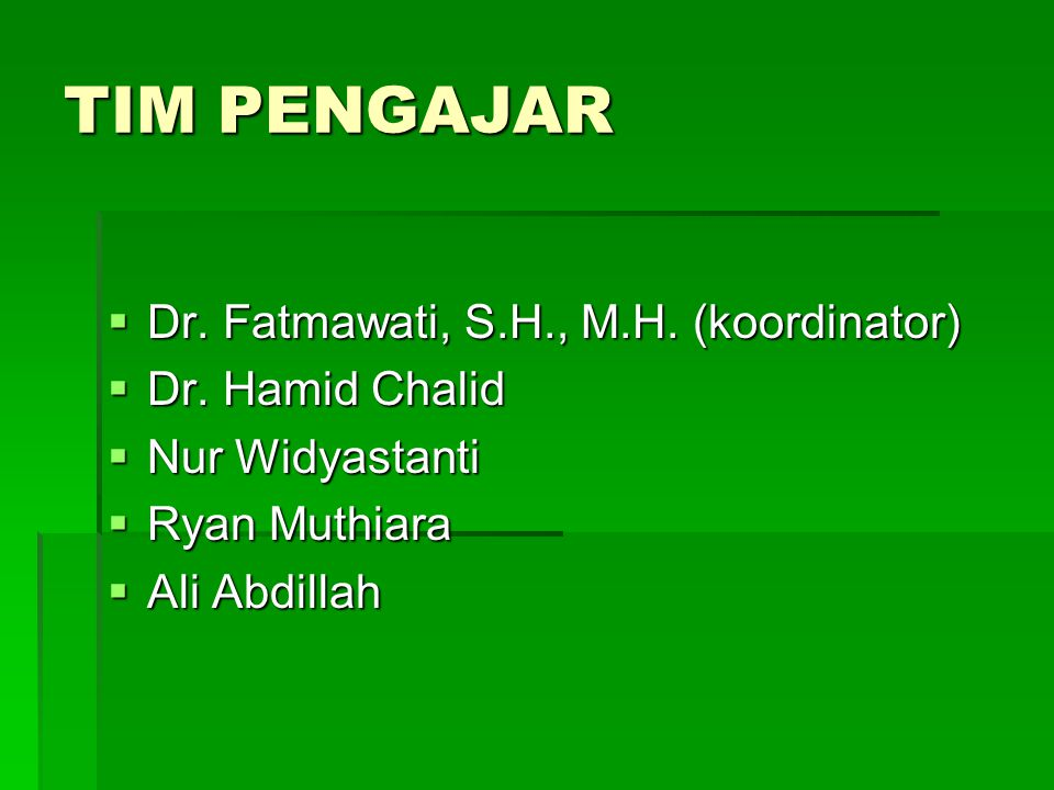 TIM PENGAJAR  Dr.Fatmawati, S.H., M.H. (koordinator)  Dr.