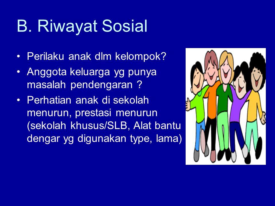 C.Riwayat Psikologis Persepsi & perasaan klien ttg gang pendengaran, penyesuaian diri.