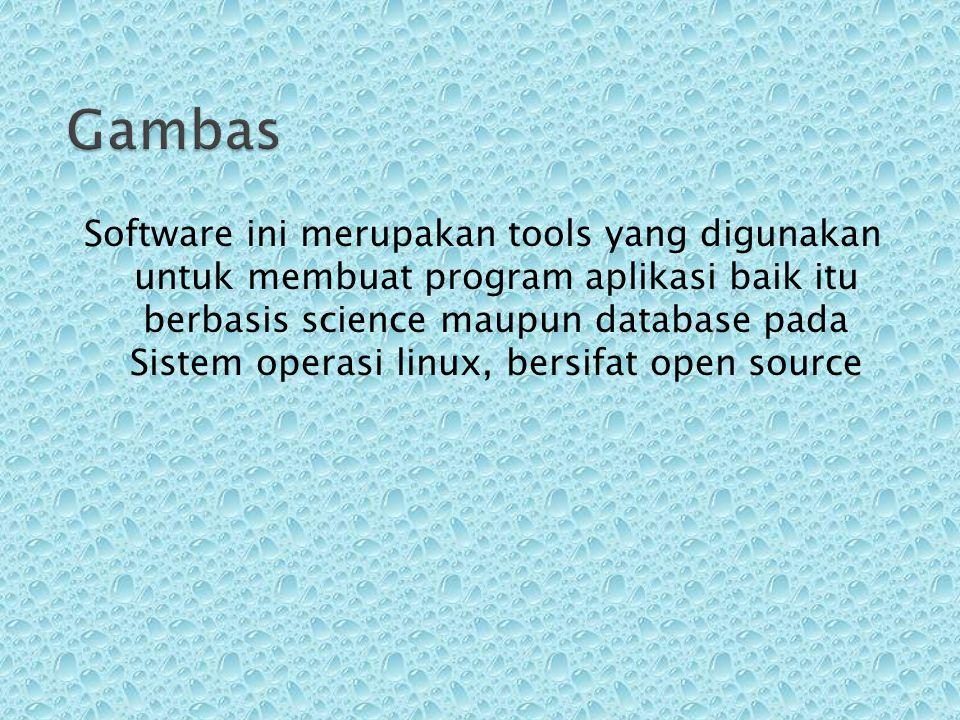 Software ini merupakan tools yang digunakan untuk membuat program aplikasi baik itu berbasis science maupun database pada Sistem operasi linux, bersif