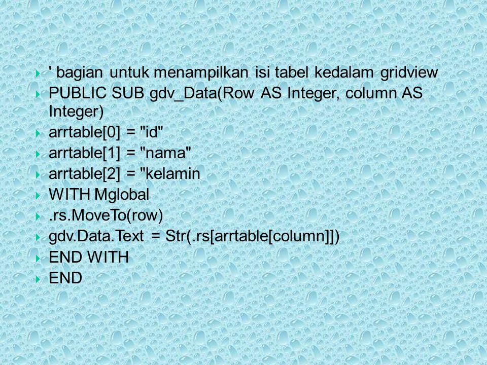  ' bagian untuk menampilkan isi tabel kedalam gridview  PUBLIC SUB gdv_Data(Row AS Integer, column AS Integer)  arrtable[0] =
