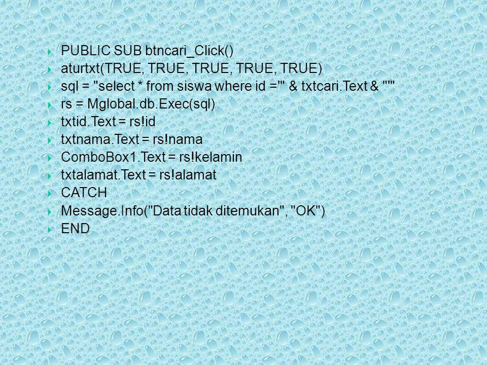  PUBLIC SUB btncari_Click()  aturtxt(TRUE, TRUE, TRUE, TRUE, TRUE)  sql =