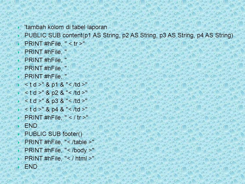  'tambah kolom di tabel laporan  PUBLIC SUB content(p1 AS String, p2 AS String, p3 AS String, p4 AS String)  PRINT #hFile,