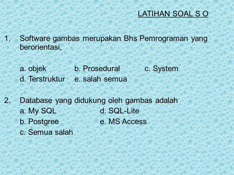 1. Software gambas merupakan Bhs Pemrograman yang berorientasi, a. objekb. Proseduralc. System d. Terstrukture. salah semua 2. Database yang didukung