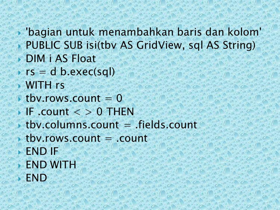  PUBLIC SUB btnbatal_Click()  aturtombol(TRUE, FALSE, FALSE, FALSE, FALSE, TRUE)  aturtxt(FALSE, FALSE, FALSE, FALSE, TRUE)  bersih()  gdv.enabled = TRUE  END  PUBLIC SUB btnubah_Click()  aturtombol(TRUE, FALSE, FALSE, FALSE, FALSE, TRUE)  sql = update siswa set id = & txtid.Text & , nama = & txtnama.Text & ,  kelamin = & ComboBox1.Text & , alamat = & txtalamat.Text & where id = &  txtid.Text &  Mglobal.db.Exec(sql)  tampilkan()  END