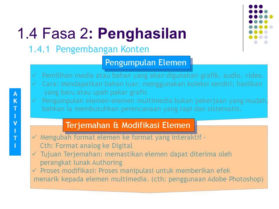 1.4 Fasa 2: Penghasilan Pemilihan media atau bahan yang akan digunakan-grafik, audio, video. Cara: Mendapatkan bahan luar; menggunakan koleksi sendiri