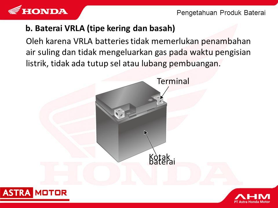 Pengetahuan Produk Baterai Oleh karena VRLA batteries tidak memerlukan penambahan air suling dan tidak mengeluarkan gas pada waktu pengisian listrik,