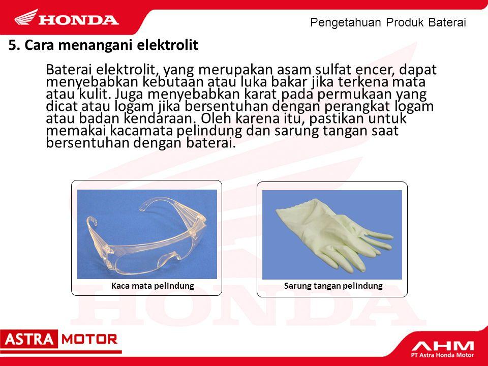 Pengetahuan Produk Baterai Sarung tangan pelindungKaca mata pelindung 5. Cara menangani elektrolit Baterai elektrolit, yang merupakan asam sulfat ence