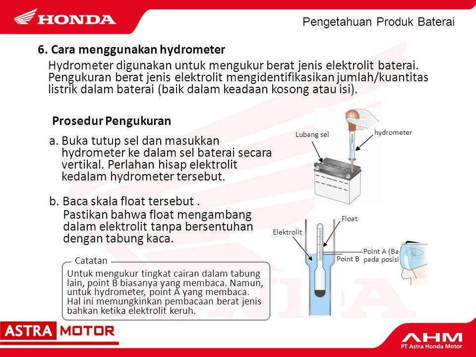 Pengetahuan Produk Baterai Prosedur Pengukuran a. Buka tutup sel dan masukkan hydrometer ke dalam sel baterai secara vertikal. Perlahan hisap elektrol