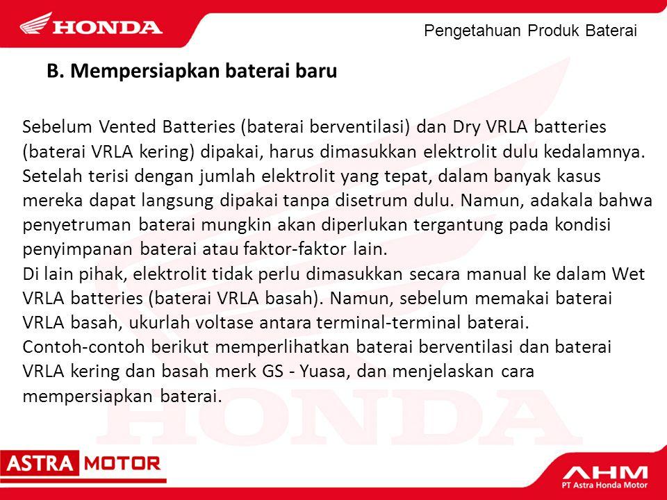 Pengetahuan Produk Baterai Sebelum Vented Batteries (baterai berventilasi) dan Dry VRLA batteries (baterai VRLA kering) dipakai, harus dimasukkan elek