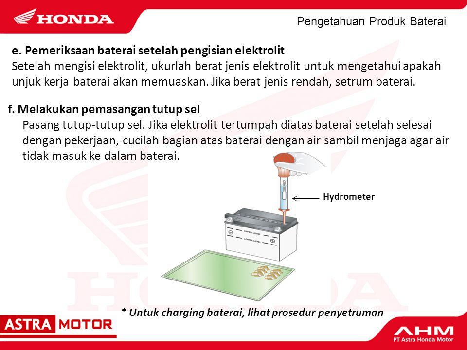 Pengetahuan Produk Baterai e. Pemeriksaan baterai setelah pengisian elektrolit Setelah mengisi elektrolit, ukurlah berat jenis elektrolit untuk menget