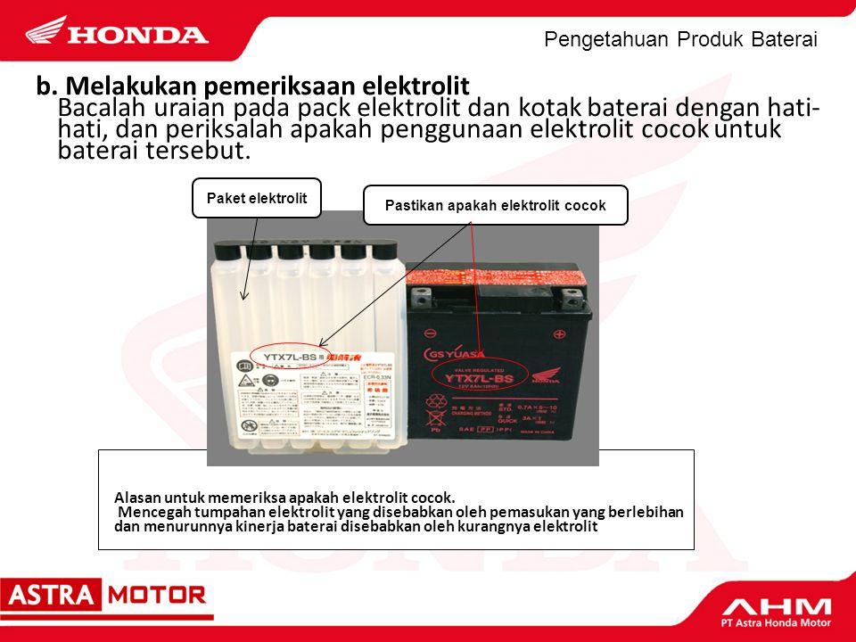 Pengetahuan Produk Baterai b. Melakukan pemeriksaan elektrolit Bacalah uraian pada pack elektrolit dan kotak baterai dengan hati- hati, dan periksalah